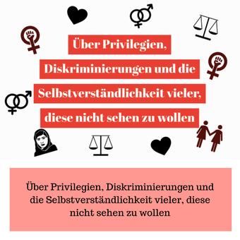 Postvorschlag 2: Über Privilegien, Diskriminierungen und die Selbstverständlichkeit vieler, diese nicht sehen zu wollen