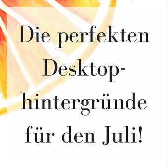 Postvorschlag 1: Die perfekten Desktophintergründe für den Juli!