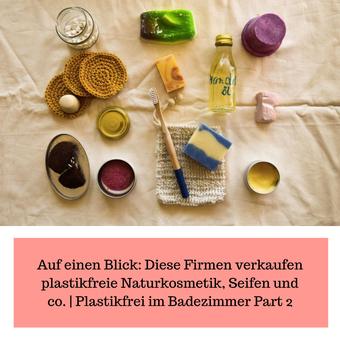 Postvorschlag 1: Auf einen Blick: Diese Firmen verkaufen plastikfreie Naturkosmetik, Seifen und co. | Plastikfrei im Badezimmer Part 2