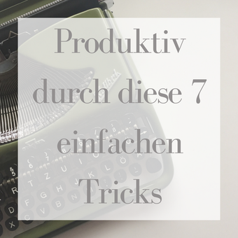 Blogpostvorschlag 1: Produktiv durch diese 7 einfachen Tricks.