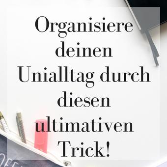 Organisiere deinen Unialltag durch diesen ultimativen Trick!