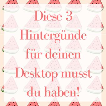 Postvorschlag 1: Diese 3 Desktophintergründe musst du haben!