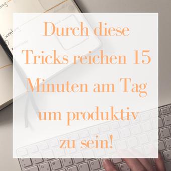 Durch diese Tricks reichen 15 Minuten am Tag um produktiv zu sein!