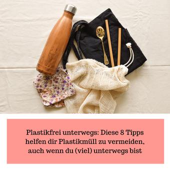 Postvorschlag 2: Plastikfrei unterwegs: Diese 8 Tipps helfen dir Plastikmüll zu vermeiden, auch wenn du (viel) unterwegs bist
