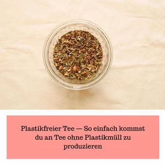 Postvorschlag 1: Plastikfreier Tee — So einfach kommst du an Tee ohne Plastikmüll zu produzieren: Plastikfrei in der Küche Part 2