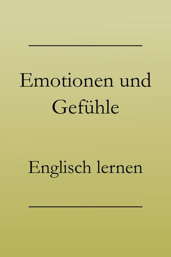 Englisch lernen: Gefühle und Emotionen, Vokabelliste. Aufgeregt, verzweifelt, zufrieden sein.