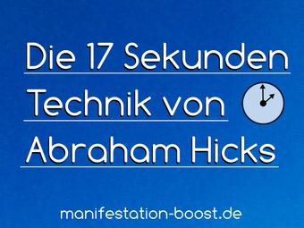 Die 17 Sekunden Technik von Abraham Hicks (Manifestations-Technik)