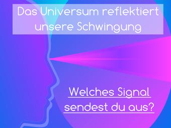 Das Universum reflektiert unsere Schwingung - Welches Signal sendest du aus?