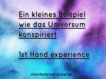 Ein kleines Beispiel wie das Universum konspiriert 1st hand experience