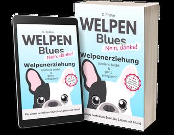 Welpenblues-Ratgeber Ratgeber Hundeerziehung Welpenratgeber Ratgeber Welpenerziehung spielend leicht und ganz entspannt stressfreie Welpenerziehung