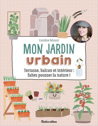 """©Caroline Munoz - nouveau livre """"Mon Jardin Urbain"""""""