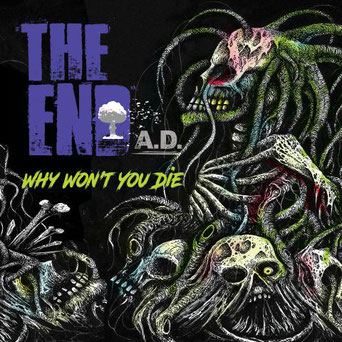 The End A.D., Why Won t You Die, FastballMusic,Female Fronted, Metal, Punk, Hardcore, News Rockers And Other Animals, Rock News, HEAVY METAL, Rock Magazine, Rock Webzine, rock news, sleaze rock, glam rock, hair metal