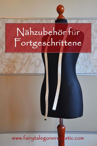 Nähzubehör für Fortgeschrittene DIY Mode Nähen Nähblog Fairy Tale Gone Realistic Modeblog Deutschland