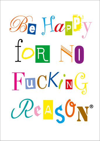 Be Happy For No Fucking Reason, Poster, Plakate, schöne Plakat Ideen, Poster Zitate, schöne Plakate, Poster A1, Plakat DIN A1, Plakate Design, Poster Design, Poster bestellen, Plakate bestellen, Poster kaufen, Poster Typografie, Plakate Typografie,