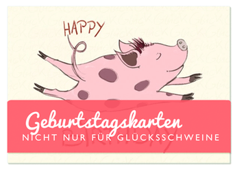 Geburtstagskarten, nicht nur für Glücksschweine - Text und Illustration Judith Ganter - Verlag Rannenberg & Friends