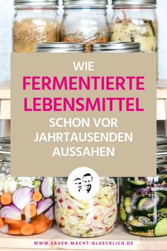 Wie fermentierte Lebensmittel in unsere Küchen kamen, Fermentieren, Fermentation, fermentierte Lebensmittel, fermentiertes Gemüse