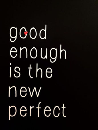 Good enough is the new perfect; Gut genug ist das neue Perfekt; Gut genug; Good enough; live4happiness2day; RandomReflections