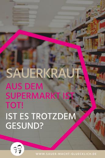Sauerkraut aus dem Supermarkt ist tot!