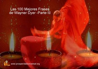 CRECIMIENTO PERSONAL WAYER DYER - LAS 100 MEJORES FRASES - PARTE III- PROSPERIDAD UNIVERSAL