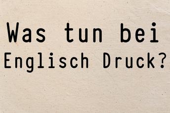 was-tun-bei-englisch-druck