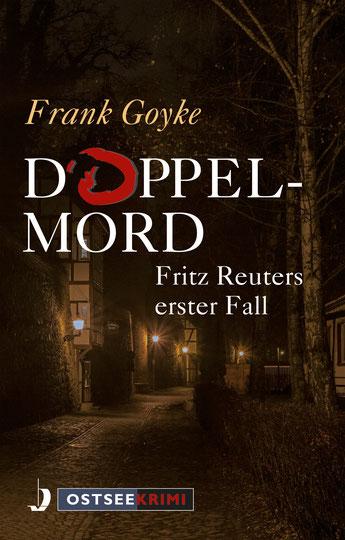 Goyke, Frank: Doppelmord – Fritz Reuters erster Fall, Hinstorff, ISBN 978-3-356-01903-2