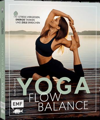 Yoga Flow Balance: Stress vergessen, Energie tanken und Ziele erreichen von Sinah Diepold - Yoga Ratgeber
