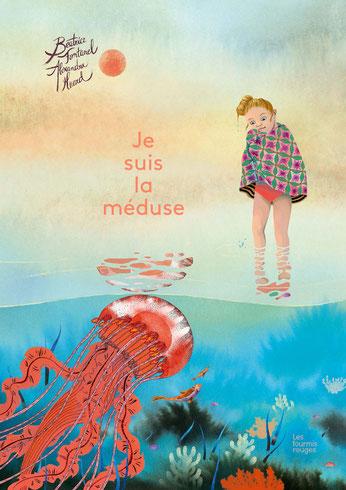 Je suis la méduse, de Béatrice Fontanel et Alexandra Huard, Editions les Fourmis Rouges