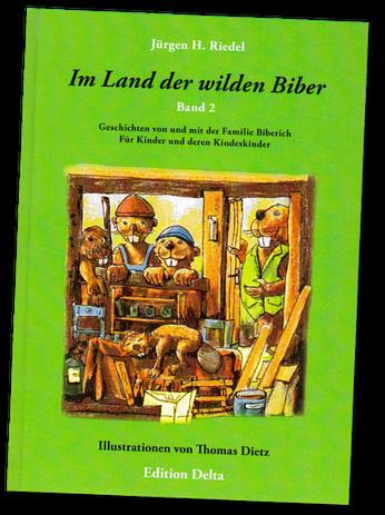 Jürgen H. Riedel: Im Land der wilden Biber - Band 2