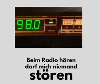 Beim Radio hören darf mich niemand stören!