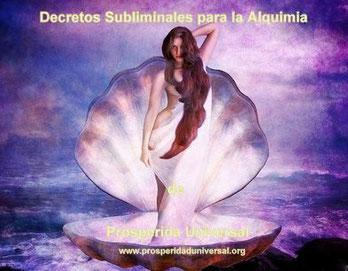 LA LISTA  SUBLIMINAL DE DECRETOS PARA EL PROCESO ALQUÍMICO  DE PROSPERIDAD UNIVERSAL