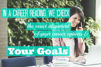 In a Career Reading, we check the exact alignment of what you are considering & your goals