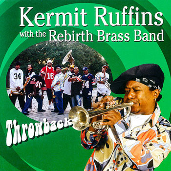the Funky Soul story - 2005 - Rebirth Brass Band - Throwback (with Kermitt Ruffins)