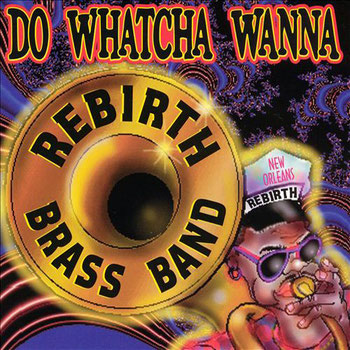the Funky Soul story - 1991 - Rebirth Brass Band - Do Watcha Wanna