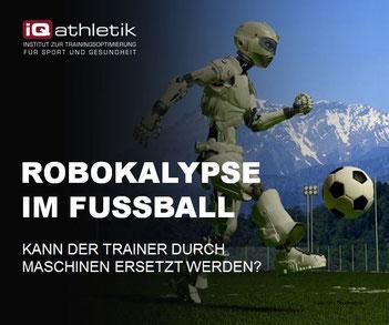 Robokalypse im Fußball - Kann der Trainer durch Maschinen ersetzt werden?