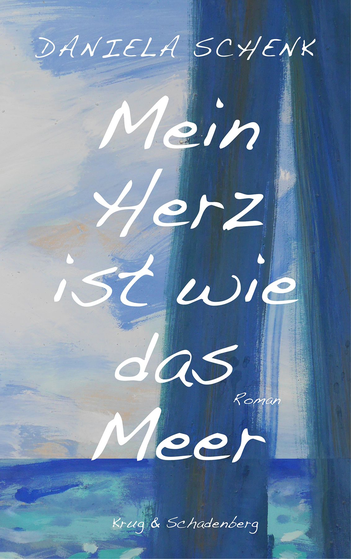 Das Bild zeigt das Cover von Mein Herz ist wie das Meer von Daniela Schenk.