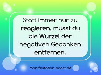 Statt immer nur zu reagieren, musst du die Wurzel der negativen gedanken entfernen.