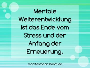 Mentale Weiterentwicklung ist das Ende vom Stress und der Anfang der Erneuerung.