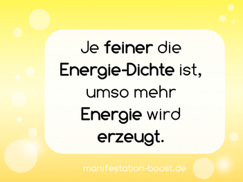 Je feiner die Energie-Dichte ist, umso mehr Energie wird erzeugt.