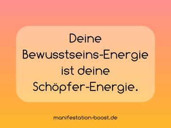 Deine Bewusstseins-Energie ist deine Schöpfer-Energie.