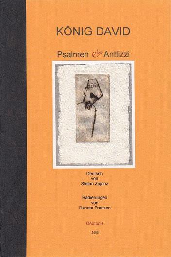 Stefan Zajonz, Psalmen & Antlizzi, mit Radierungen von Danuta Franzen / gedruckt auf MK-Exqusit-Brunnen-Papier + Fabriano-Ingres / Deutpols, 14 Exemplare, 01.09.2006, Bonn-Bad Godesberg