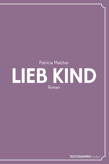 Das Bild zeigt das Cover von Lieb Kind von Patricia Malcher.