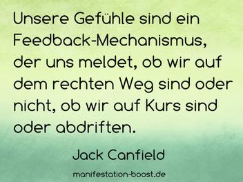 Jack Canfield Zitat: Unsere Gefühle sind ein Feedback-Mechanismus, der uns meldet, ob wir auf dem rechten Weg sind oder nicht, ob wir auf Kurs sind oder abdriften.