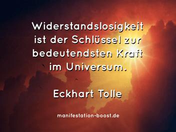Widerstandslosigkeit ist der Schlüssel zur bedeutendsten Kraft im Universum Eckhart Tolle
