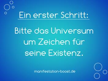 Ein erster Schritt: Bitte das Universum um Zeichen für seine Existenz.