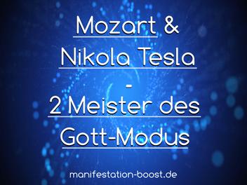 Mozart und Nikola Tesla - 2 Meister des Gottmodus