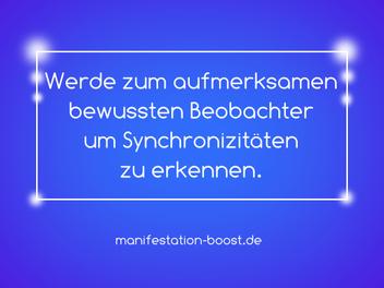 Werde zum aufmerksamen bewussten Beobachter um Synchronizitäten zu erkennen.