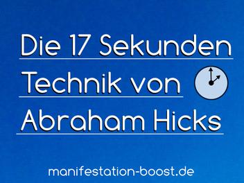Die 17 Sekunden Technik von Abraham Hicks
