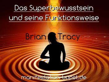 Das Superbewusstsein und seine Funktionsweise Brian Tracy