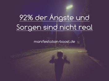 92% der Ängste und Sorgen sind nicht real - Angst ist eine Illusion