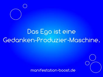 Das Ego ist eine Gedanken-Produzier-Maschine.